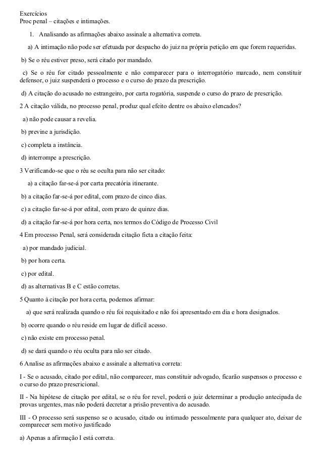 Exercícios Proc penal – citações e intimações. 1. Analisando as afirmações abaixo assinale a alternativa correta. a) A int...