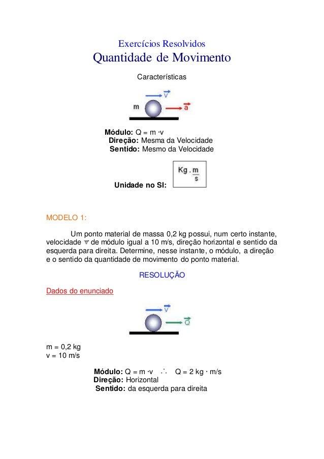 Exercícios Resolvidos Quantidade de Movimento Características Módulo: Q = m ·v Direção: Mesma da Velocidade Sentido: Mesmo...