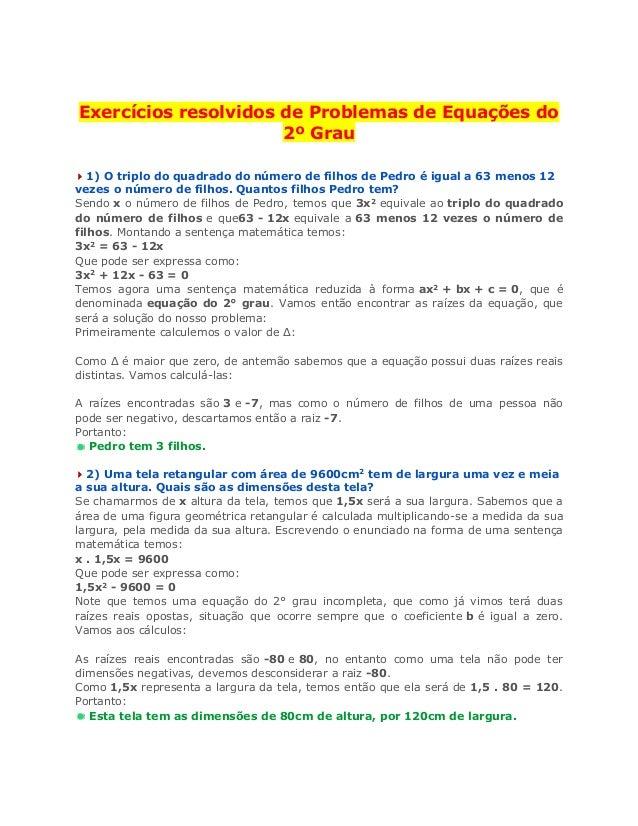 Exercícios resolvidos de Problemas de Equações do 2º Grau 1) O triplo do quadrado do número de filhos de Pedro é igual a 6...