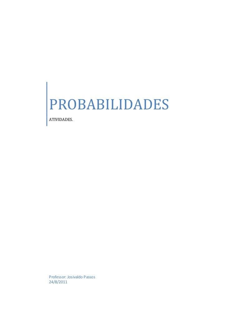PROBABILIDADESATIVIDADES.Professor: Josivaldo Passos24/8/2011