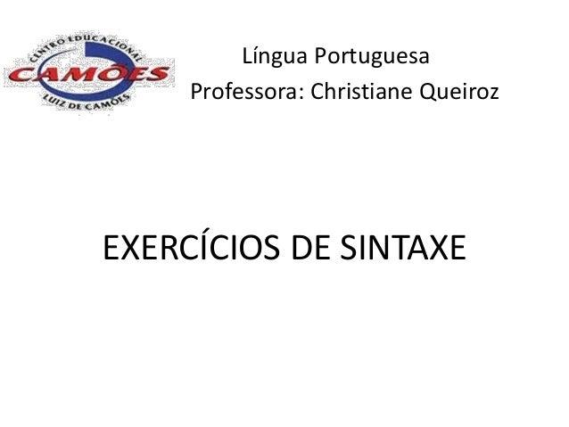 Língua Portuguesa     Professora: Christiane QueirozEXERCÍCIOS DE SINTAXE