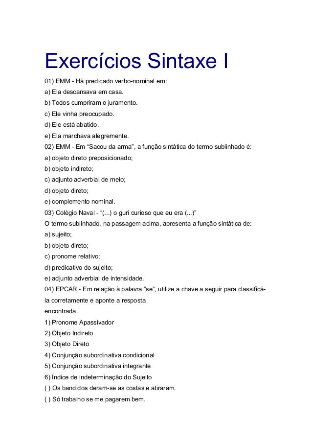 Exercícios Sintaxe I01) EMM - Há predicado verbo-nominal em:a) Ela descansava em casa.b) Todos cumpriram o juramento.c) El...