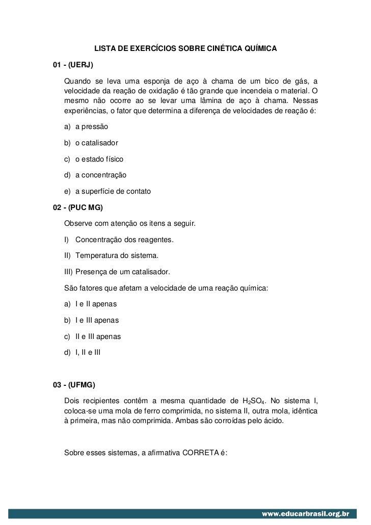 LISTA DE EXERCÍCIOS SOBRE CINÉTICA QUÍMICA01 - (UERJ)   Quando se leva uma esponja de aço à chama de um bico de gás, a   v...