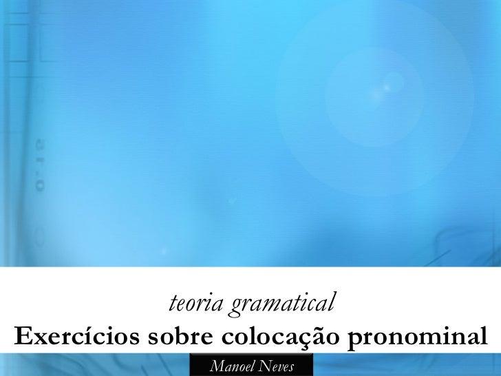teoria gramaticalExercícios sobre colocação pronominal               Manoel Neves