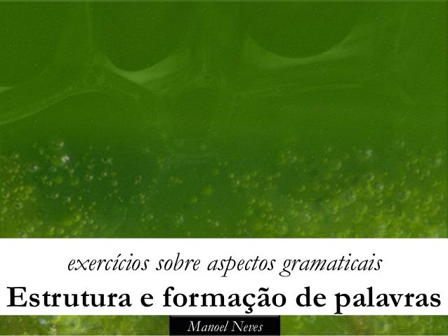 exercícios sobre aspectos gramaticaisEstrutura e formação de palavras                  Manoel Neves