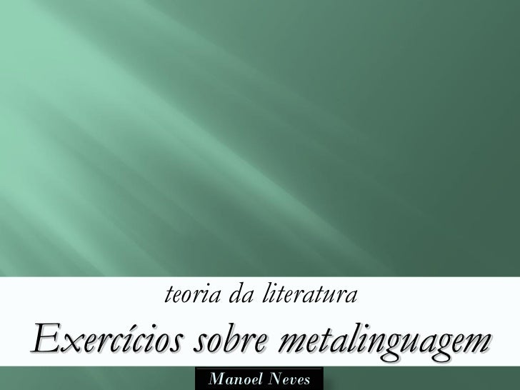 teoria da literaturaExercícios sobre metalinguagem            Manoel Neves