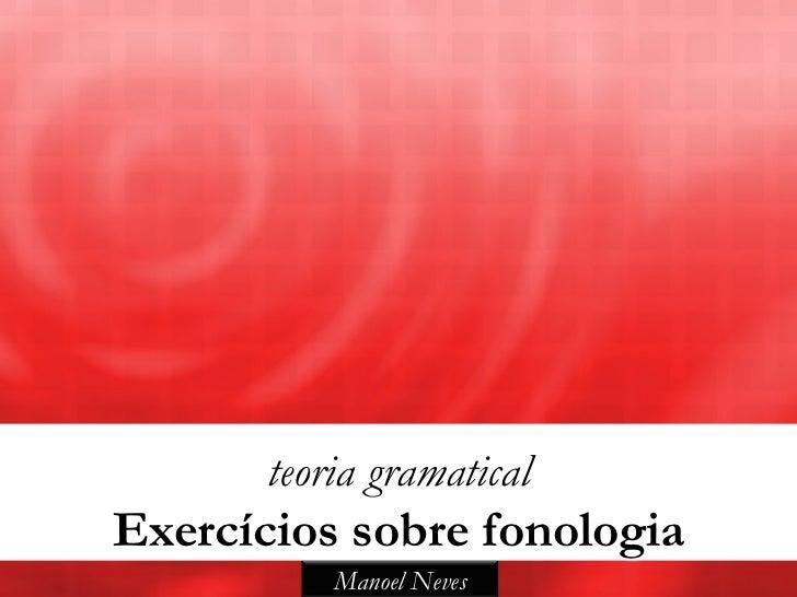 teoria gramaticalExercícios sobre fonologia           Manoel Neves