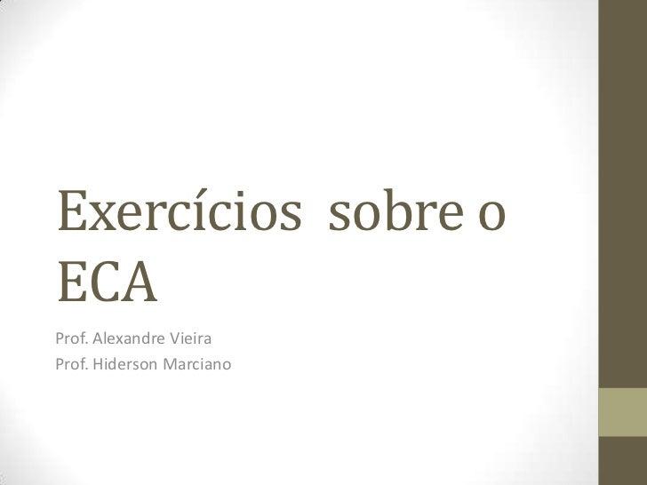 Exercícios sobre oECAProf. Alexandre VieiraProf. Hiderson Marciano
