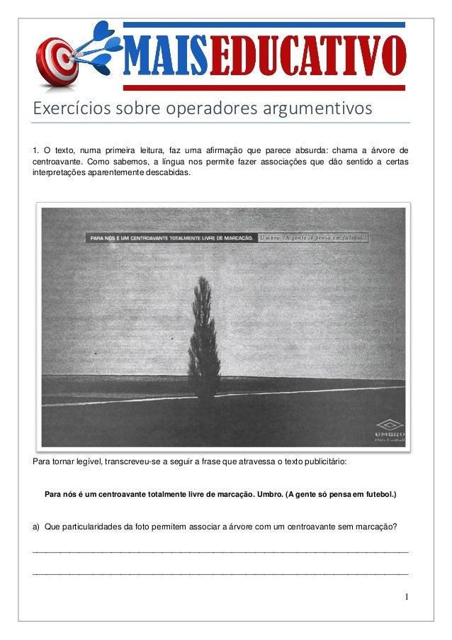1 Exercícios sobre operadores argumentivos 1. O texto, numa primeira leitura, faz uma afirmação que parece absurda: chama ...