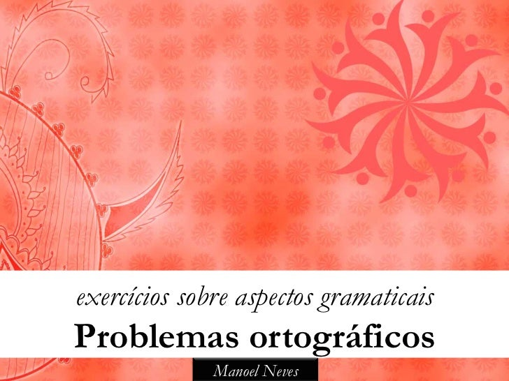 exercícios sobre aspectos gramaticaisProblemas ortográficos              Manoel Neves