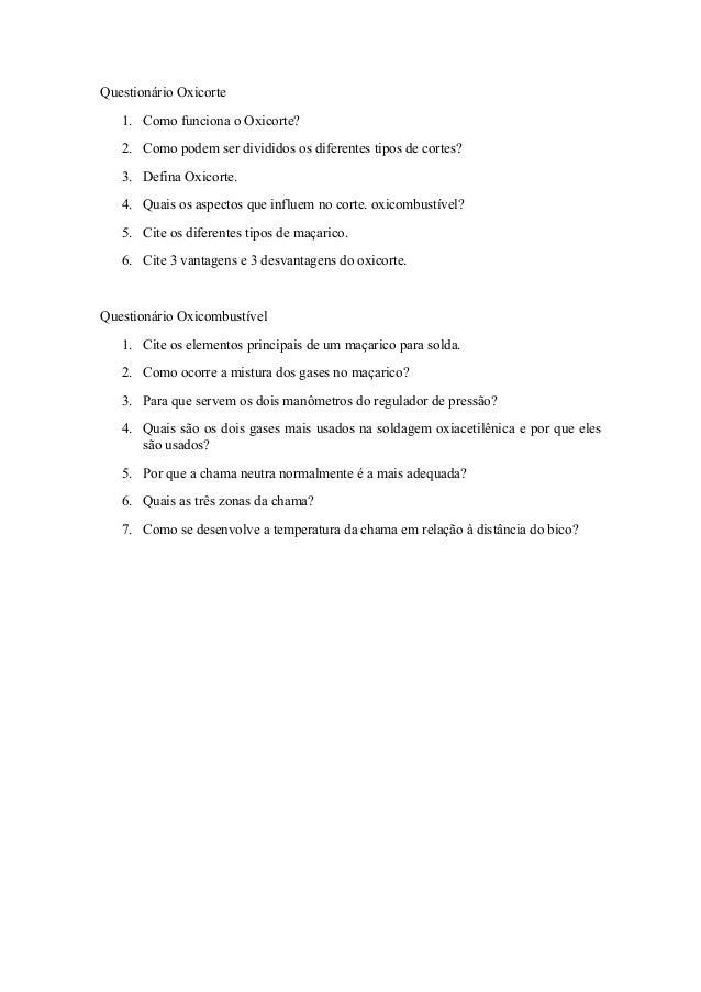 Questionário Oxicorte 1. Como funciona o Oxicorte? 2. Como podem ser divididos os diferentes tipos de cortes? 3. Defina Ox...