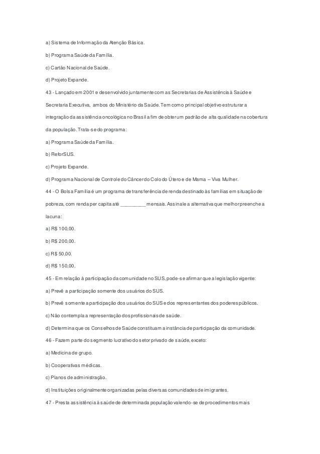 a) Sistema de Informação da Atenção Básica. b) Programa Saúde da Família. c) Cartão Nacional de Saúde. d) Projeto Expande....