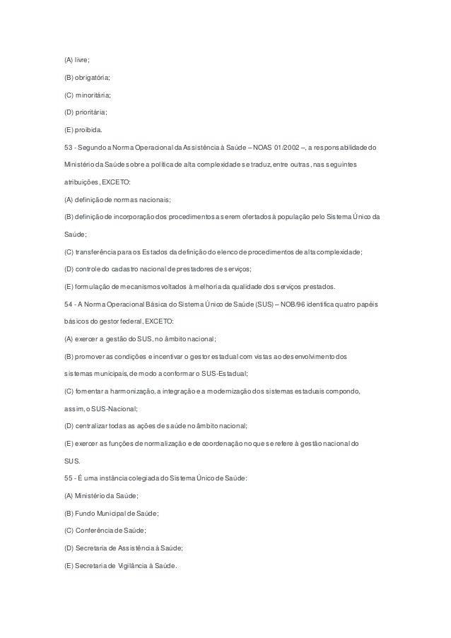 (A) livre; (B) obrigatória; (C) minoritária; (D) prioritária; (E) proibida. 53 - Segundo a Norma Operacional da Assistênci...