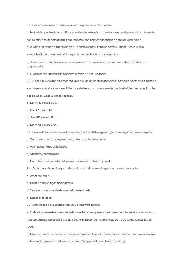 28 - São características até hoje do sistema previdenciário,exceto: a) Instituição,por iniciativa do Estado, da implementa...