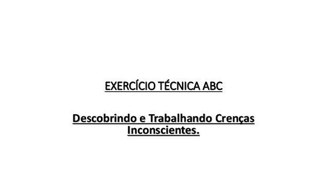 EXERCÍCIO TÉCNICA ABC Descobrindo e Trabalhando Crenças Inconscientes.