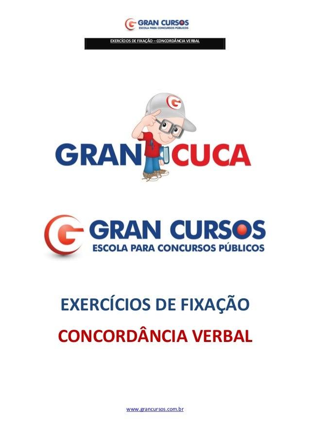 EXERCÍCIOS DE FIXAÇÃO – CONCORDÂNCIA VERBAL  www.grancursos.com.br  EXERCÍCIOS DE FIXAÇÃO  CONCORDÂNCIA VERBAL