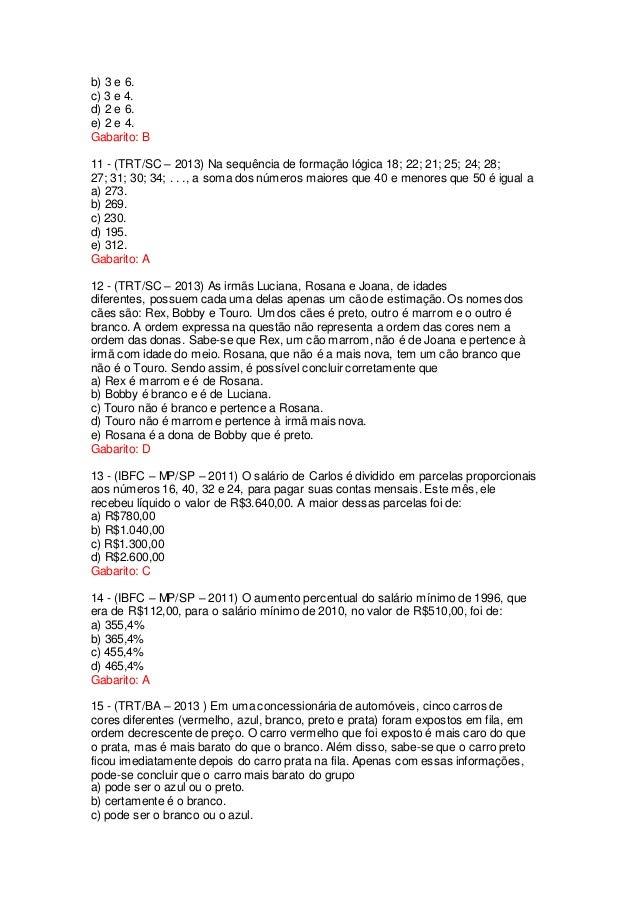 b) 3 e 6. c) 3 e 4. d) 2 e 6. e) 2 e 4. Gabarito: B 11 - (TRT/SC – 2013) Na sequência de formação lógica 18; 22; 21; 25; 2...