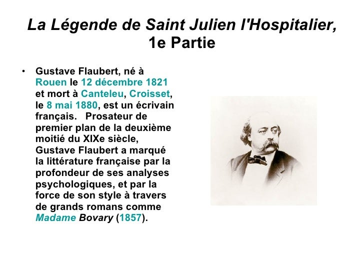 La Légende de Saint Julien l'Hospitalier,  1e Partie <ul><li>Gustave Flaubert, né à  Rouen  le  12  décembre   1821  et m...