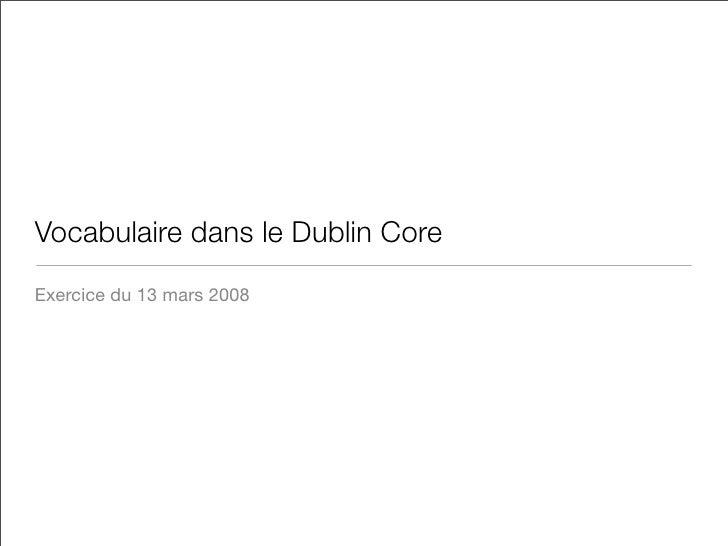 Vocabulaire dans le Dublin Core Exercice du 13 mars 2008