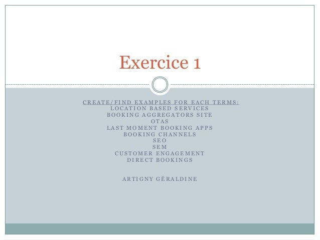 Exercice 1CREATE/FIND EXAMPLES FOR EACH TERMS:      LOCATION BASED SERVICES     BOOKING AGGREGATORS SITE               OTA...