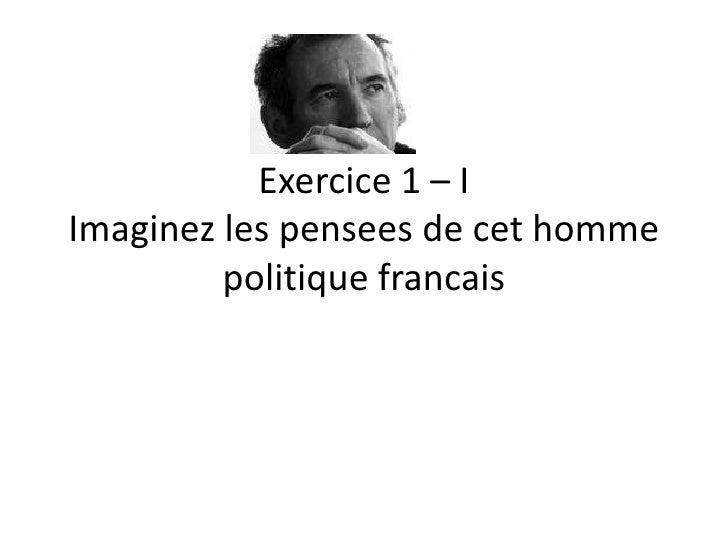 Exercice 1 – IImaginez les penseesde cethommepolitiquefrancais<br />