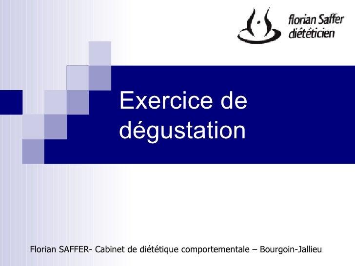 Exercice de                      dégustation    Florian SAFFER- Cabinet de diététique comportementale – Bourgoin-Jallieu