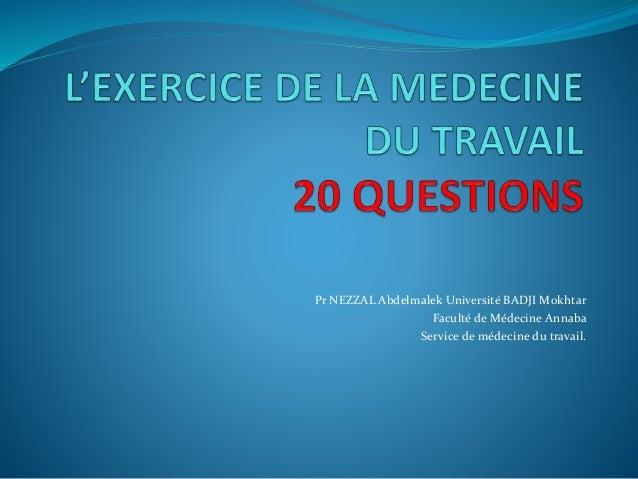 Pr NEZZAL Abdelmalek Université BADJI Mokhtar Faculté de Médecine Annaba Service de médecine du travail.