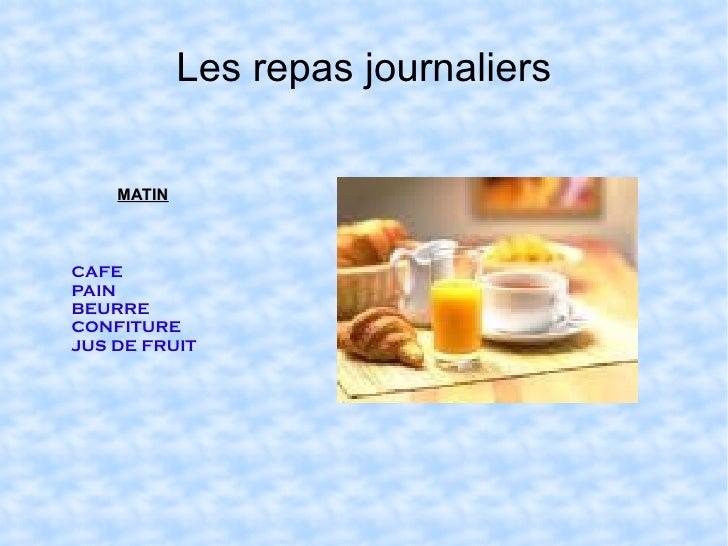 Les repas journaliers MATIN CAFE PAIN BEURRE CONFITURE JUS DE FRUIT