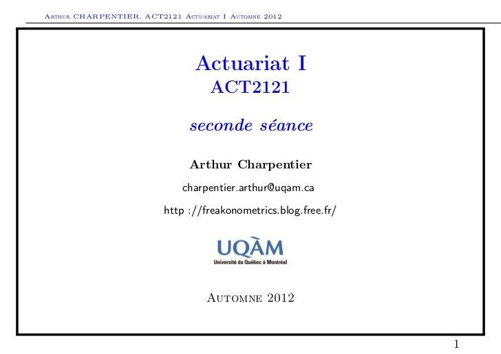 Arthur CHARPENTIER, ACT2121 Actuariat I Automne 2012                                Actuariat I                           ...