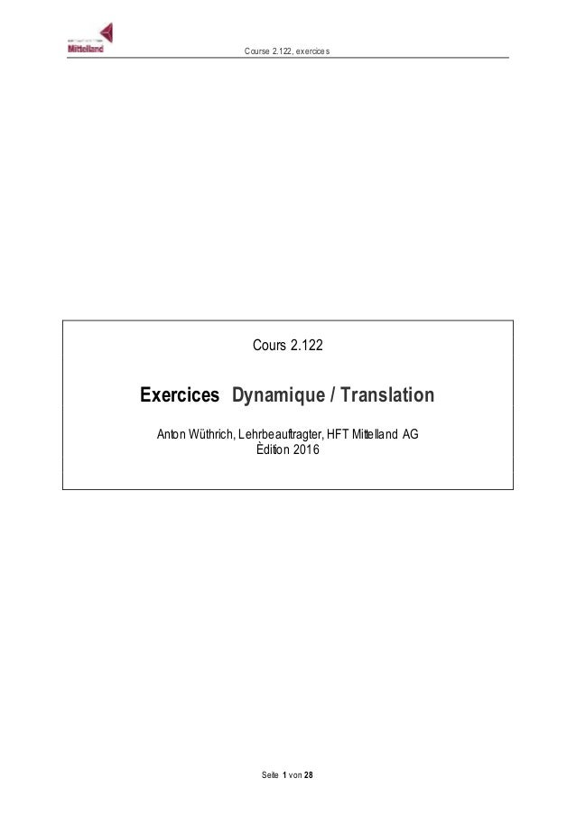 Course 2.122, exercices Seite 1 von 28 Cours 2.122 Exercices Dynamique / Translation Anton Wüthrich, Lehrbeauftragter, HFT...