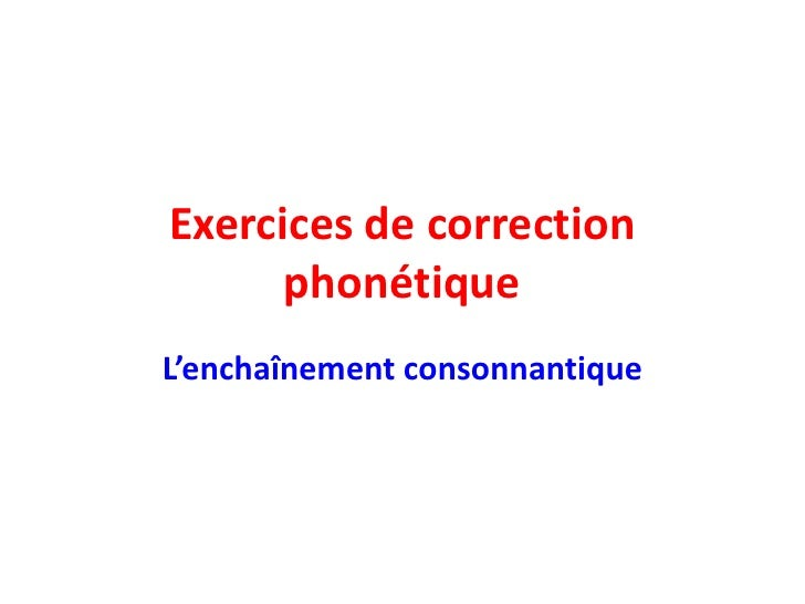 Exercices de correction      phonétiqueL'enchaînement consonnantique