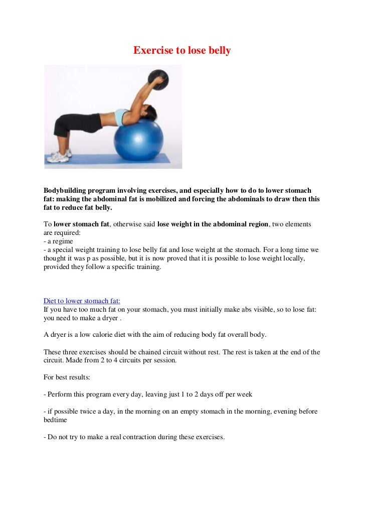 Exercise to lose bellyBodybuilding program involving exercises, and especially how to do to lower stomachfat: making the a...