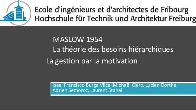  MASLOW 1954  La théorie des besoins hiérarchiquesLa gestion par la motivation    Isael Francisco Burga Vilca ,Michaël Cl...
