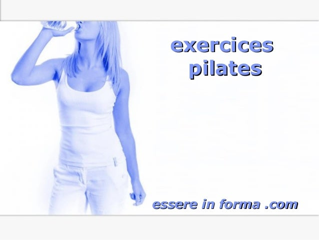 Page 1 exercicesexercices pilatespilates essere in forma .comessere in forma .com