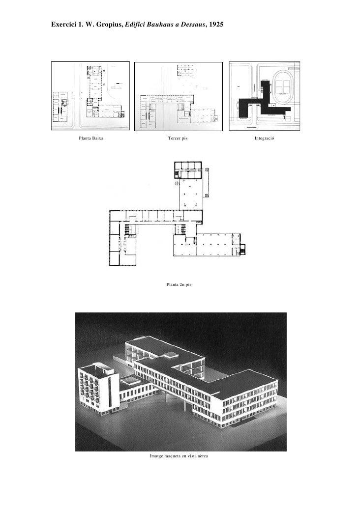 Exercici 1. W. Gropius, Edifici Bauhaus a Dessaus, 1925             Planta Baixa                    Tercer pis            ...