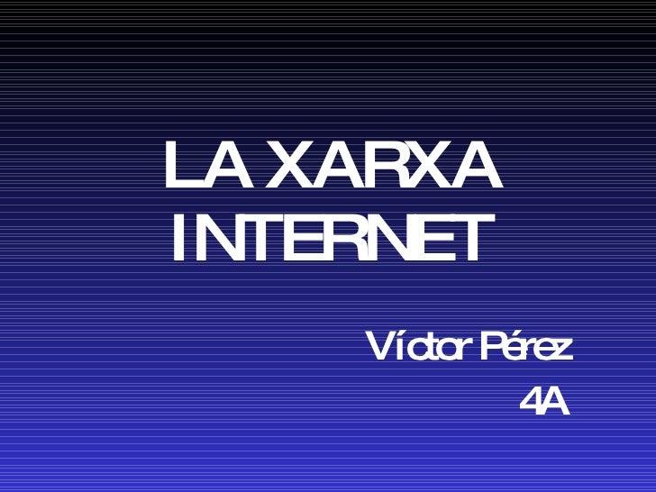 LA XARXA INTERNET Víctor Pérez 4A