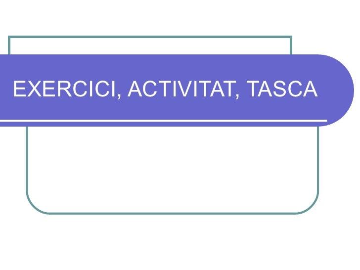 EXERCICI, ACTIVITAT, TASCA