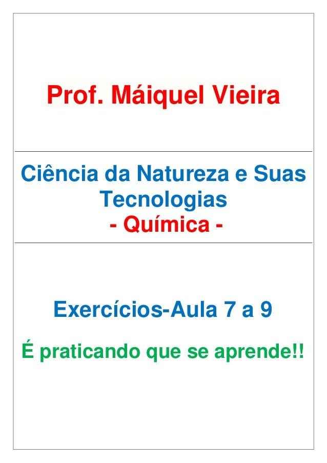 Prof. Máiquel Vieira Ciência da Natureza e Suas Tecnologias - Química - Exercícios-Aula 7 a 9 É praticando que se aprende!!