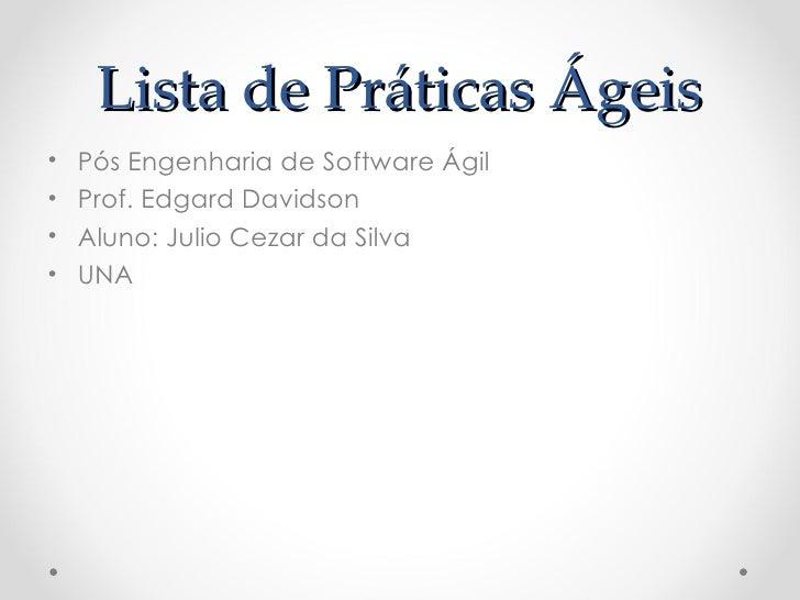 Lista de Práticas Ágeis•   Pós Engenharia de Software Ágil•   Prof. Edgard Davidson•   Aluno: Julio Cezar da Silva•   UNA