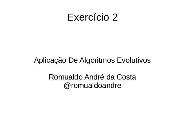 Exercício 2 Aplicação De Algoritmos Evolutivos Romualdo André da Costa @romualdoandre