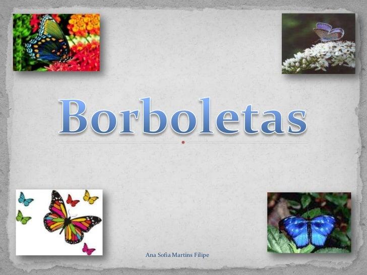 Borboletas<br />Ana Sofia Martins Filipe<br />
