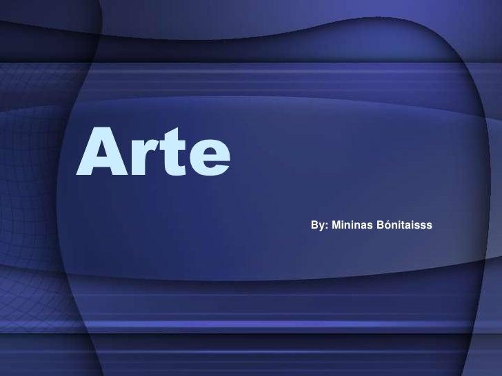 Arte<br />By: MininasBónitaisss<br />