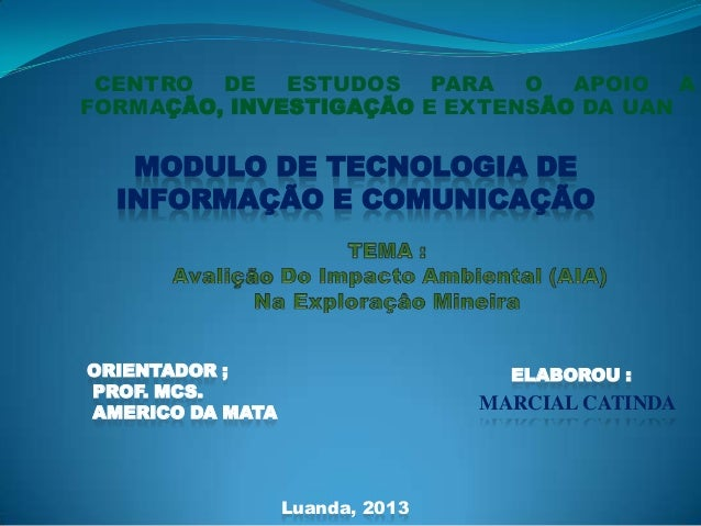 CENTRO DE ESTUDOS PARA O APOIO A FORMAÇÃO, INVESTIGAÇÃO E EXTENSÃO DA UAN Luanda, 2013 MODULO DE TECNOLOGIA DE INFORMAÇÃO ...