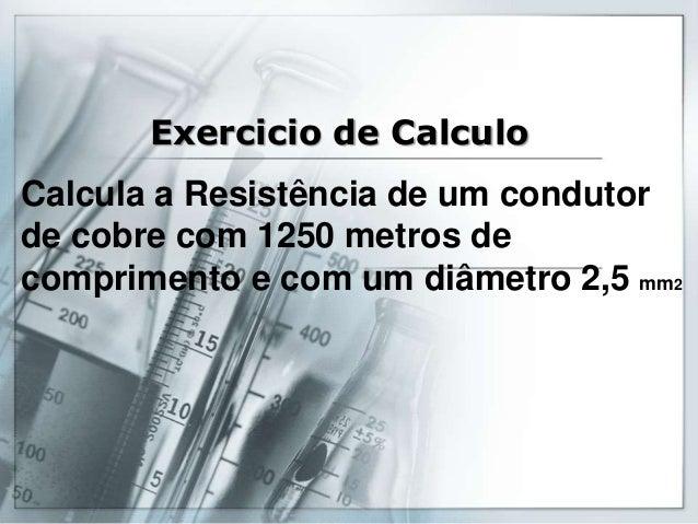 Exercicio de Calculo Calcula a Resistência de um condutor de cobre com 1250 metros de comprimento e com um diâmetro 2,5 mm2