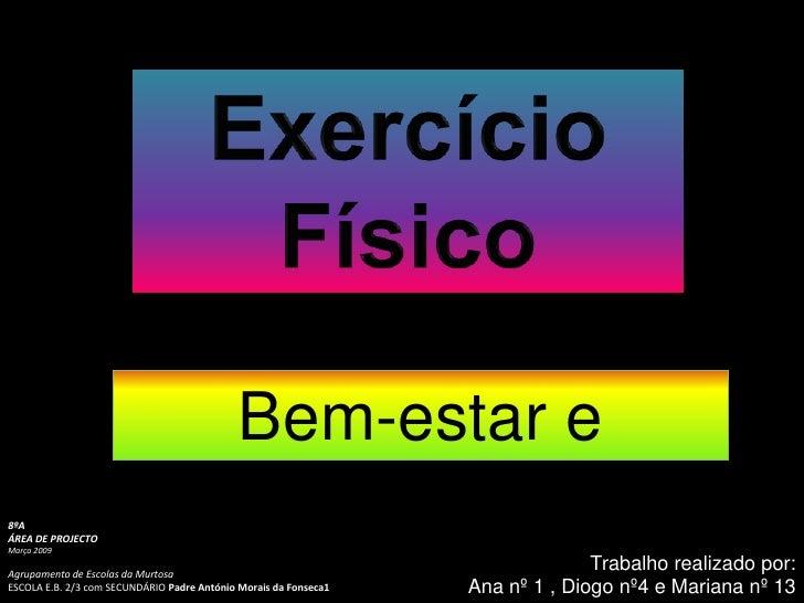 Exercício Físico<br />Bem-estar e silhueta<br />8ºA<br />ÁREA DE PROJECTO<br />Março 2009<br />Agrupamento de Escolas da M...