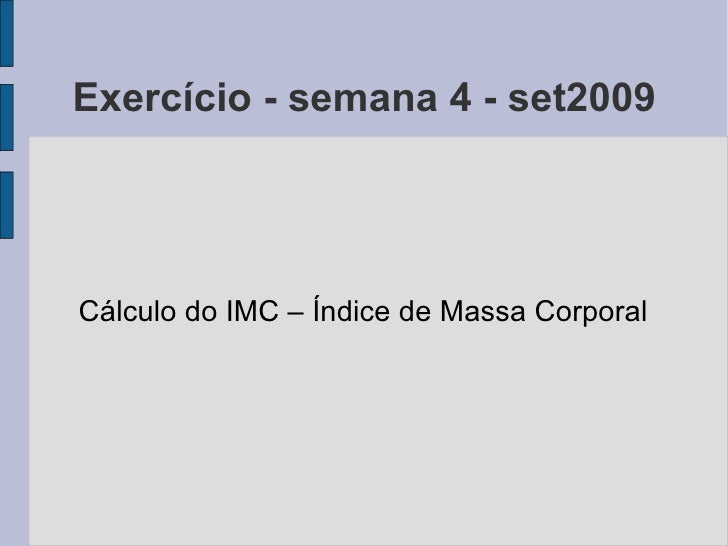 Exercício - semana 4 - set2009 Cálculo do IMC – Índice de Massa Corporal