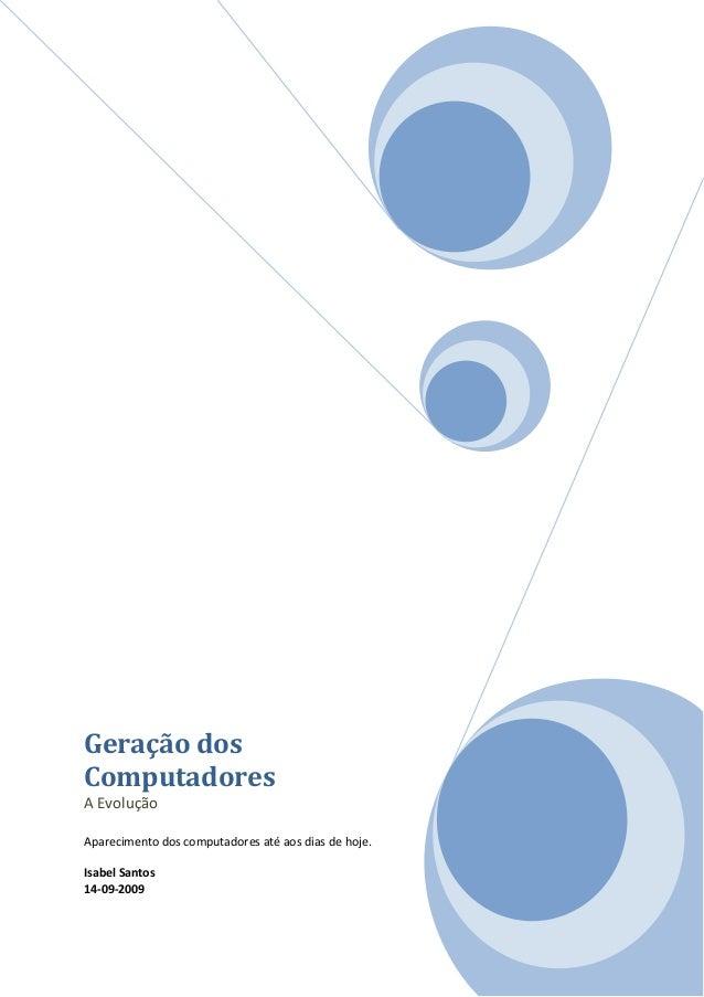 Geração dos Computadores A Evolução Aparecimento dos computadores até aos dias de hoje. Isabel Santos 14-09-2009