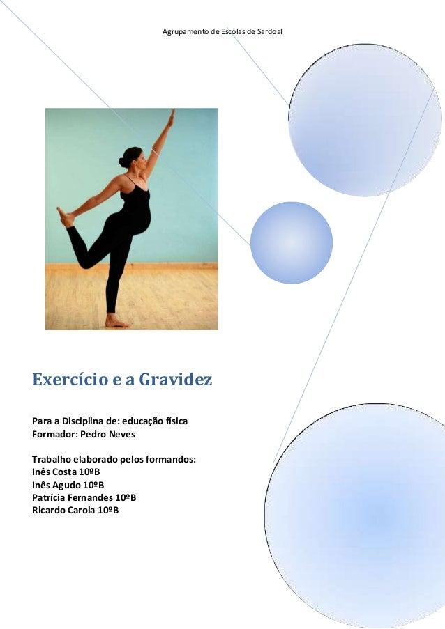 Agrupamento de Escolas de Sardoal  Exercício e a Gravidez Para a Disciplina de: educação física Formador: Pedro Neves Trab...