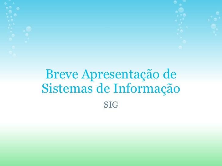 Breve Apresentação de Sistemas de Informação SIG