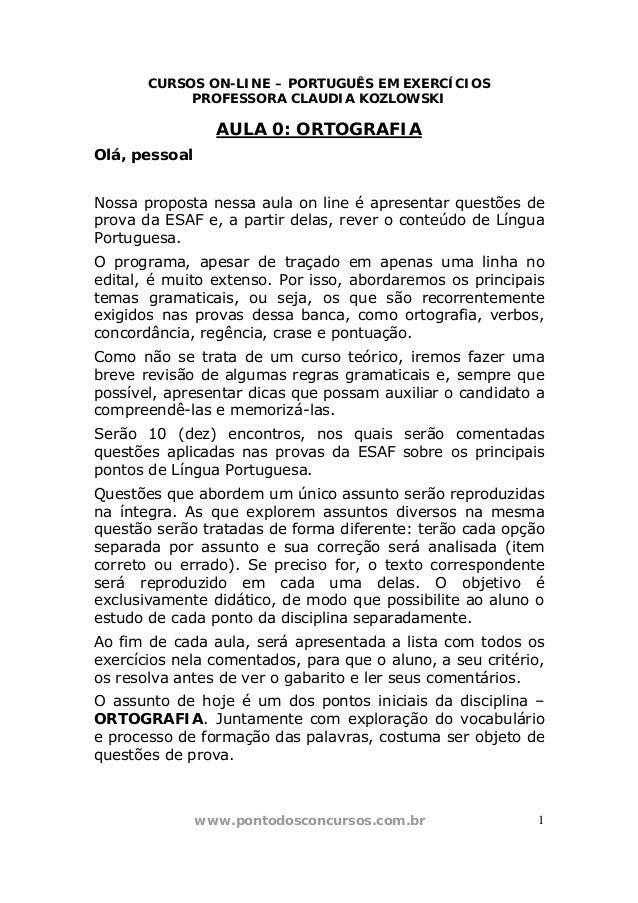 CURSOS ON-LINE – PORTUGUÊS EM EXERCÍCIOS PROFESSORA CLAUDIA KOZLOWSKI  AULA 0: ORTOGRAFIA Olá, pessoal Nossa proposta ness...